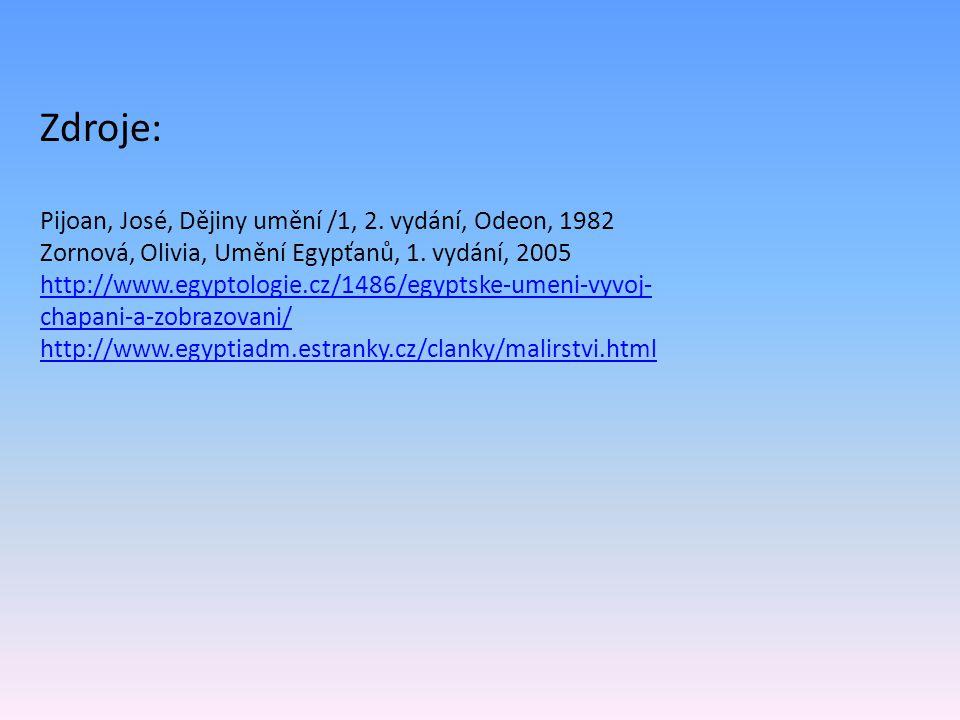 Zdroje: Pijoan, José, Dějiny umění /1, 2. vydání, Odeon, 1982 Zornová, Olivia, Umění Egypťanů, 1. vydání, 2005 http://www.egyptologie.cz/1486/egyptske