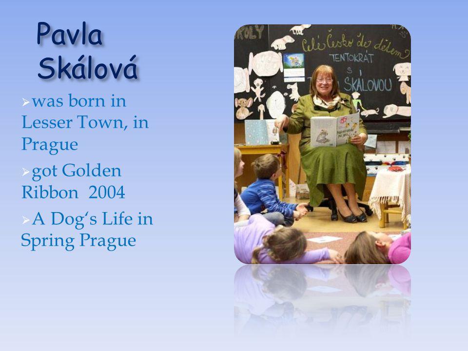 Pavla Skálová  was born in Lesser Town, in Prague  got Golden Ribbon 2004  A Dog's Life in Spring Prague