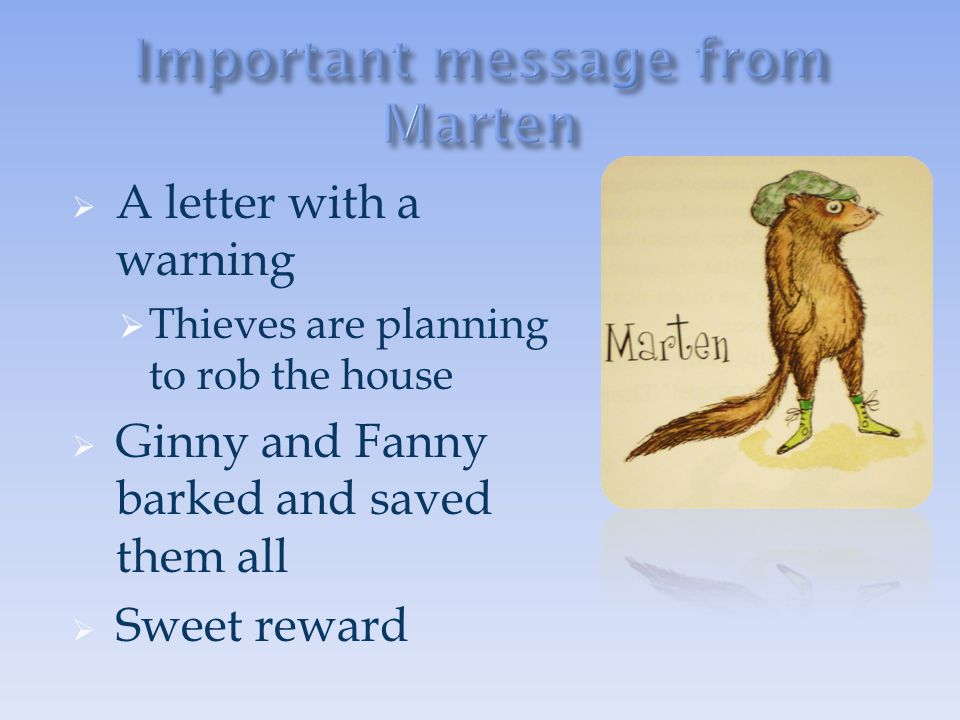  A letter with a warning  Thieves are planning to rob the house  Ginny and Fanny barked and saved them all  Sweet reward