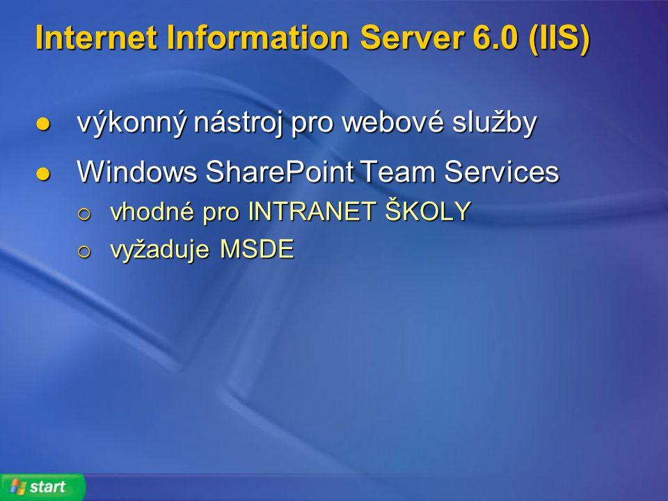 Internet Information Server 6.0 (IIS) výkonný nástroj pro webové služby výkonný nástroj pro webové služby Windows SharePoint Team Services Windows SharePoint Team Services  vhodné pro INTRANET ŠKOLY  vyžaduje MSDE