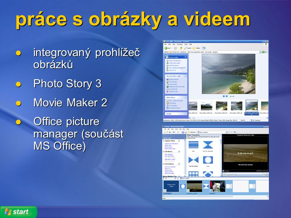 práce s obrázky a videem integrovaný prohlížeč obrázků integrovaný prohlížeč obrázků Photo Story 3 Photo Story 3 Movie Maker 2 Movie Maker 2 Office picture manager (součást MS Office) Office picture manager (součást MS Office)