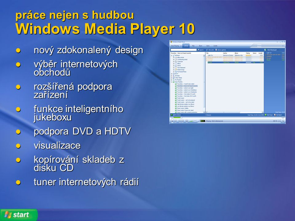 práce nejen s hudbou Windows Media Player 10 nový zdokonalený design nový zdokonalený design výběr internetových obchodů výběr internetových obchodů r