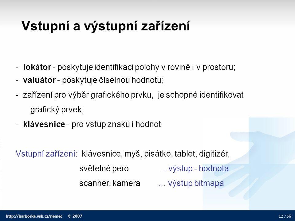 12 / 5 6 http://barborka.vsb.cz/nemec © 2007 - lokátor - poskytuje identifikaci polohy v rovině i v prostoru; - valuátor - poskytuje číselnou hodnotu;