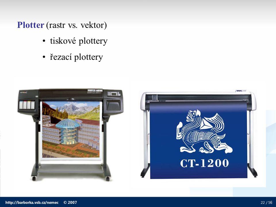 22 / 5 6 http://barborka.vsb.cz/nemec © 2007 Plotter (rastr vs. vektor) tiskové plottery řezací plottery