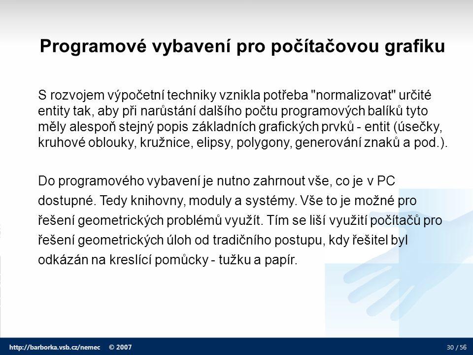30 / 5 6 http://barborka.vsb.cz/nemec © 2007 S rozvojem výpočetní techniky vznikla potřeba