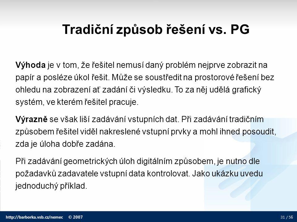 31 / 5 6 http://barborka.vsb.cz/nemec © 2007 Výhoda je v tom, že řešitel nemusí daný problém nejprve zobrazit na papír a posléze úkol řešit. Může se s