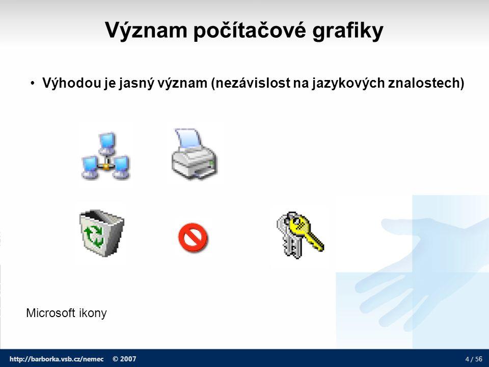 4 / 5 6 http://barborka.vsb.cz/nemec © 2007 Microsoft ikony Význam počítačové grafiky Výhodou je jasný význam (nezávislost na jazykových znalostech)
