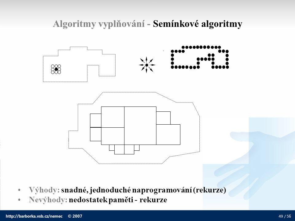 49 / 5 6 http://barborka.vsb.cz/nemec © 2007 Výhody: snadné, jednoduché naprogramování (rekurze) Nevýhody: nedostatek paměti - rekurze Algoritmy vyplň