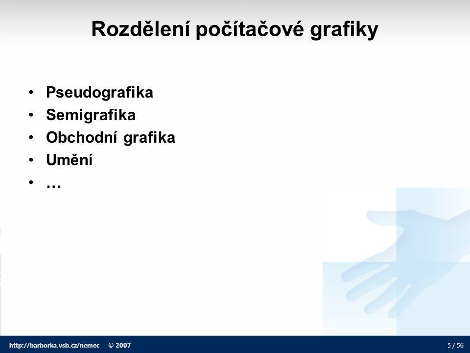 6 / 5 6 http://barborka.vsb.cz/nemec © 2007 Pseudografika grafika tvořená pomocí znaků, které ve výsledku působí dojmem grafického obrázku.
