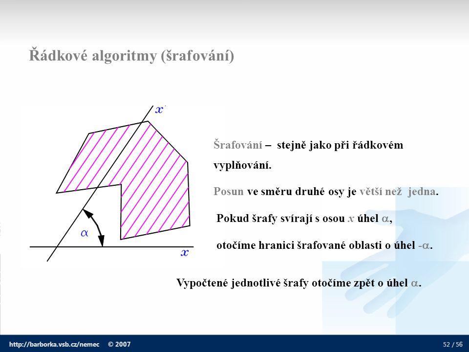 52 / 5 6 http://barborka.vsb.cz/nemec © 2007 Řádkové algoritmy (šrafování) Šrafování – stejně jako při řádkovém vyplňování. Posun ve směru druhé osy j
