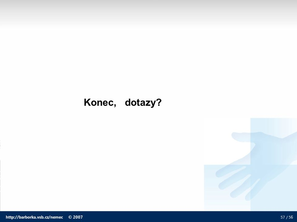 57 / 5 6 http://barborka.vsb.cz/nemec © 2007 Konec, dotazy?