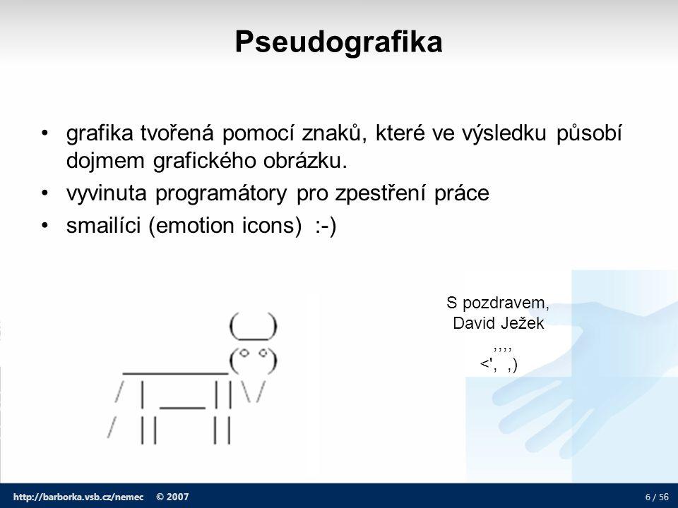 7 / 5 6 http://barborka.vsb.cz/nemec © 2007 Semigrafika rozšíření o další znaky ░ ▒ ▓ ▀ ▄ atd..