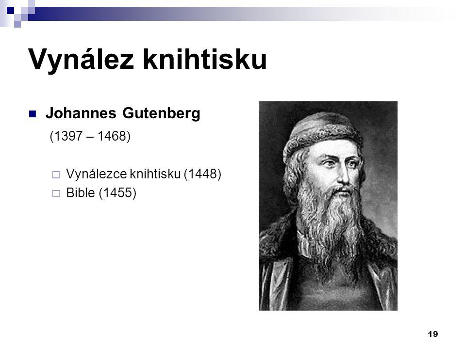Vynález knihtisku Johannes Gutenberg (1397 – 1468)  Vynálezce knihtisku (1448)  Bible (1455) 19