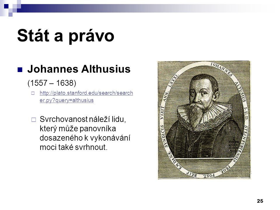 Stát a právo Johannes Althusius (1557 – 1638)  http://plato.stanford.edu/search/search er.py?query=althusius http://plato.stanford.edu/search/search