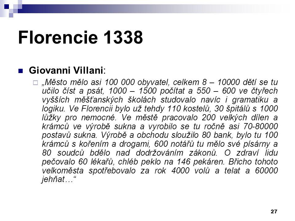 """Florencie 1338 Giovanni Villani:  """"Město mělo asi 100 000 obyvatel, celkem 8 – 10000 dětí se tu učilo číst a psát, 1000 – 1500 počítat a 550 – 600 ve"""
