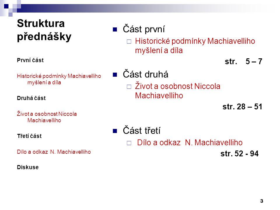 Struktura přednášky Část první  Historické podmínky Machiavelliho myšlení a díla str. 5 – 7 Část druhá  Život a osobnost Niccola Machiavelliho str.