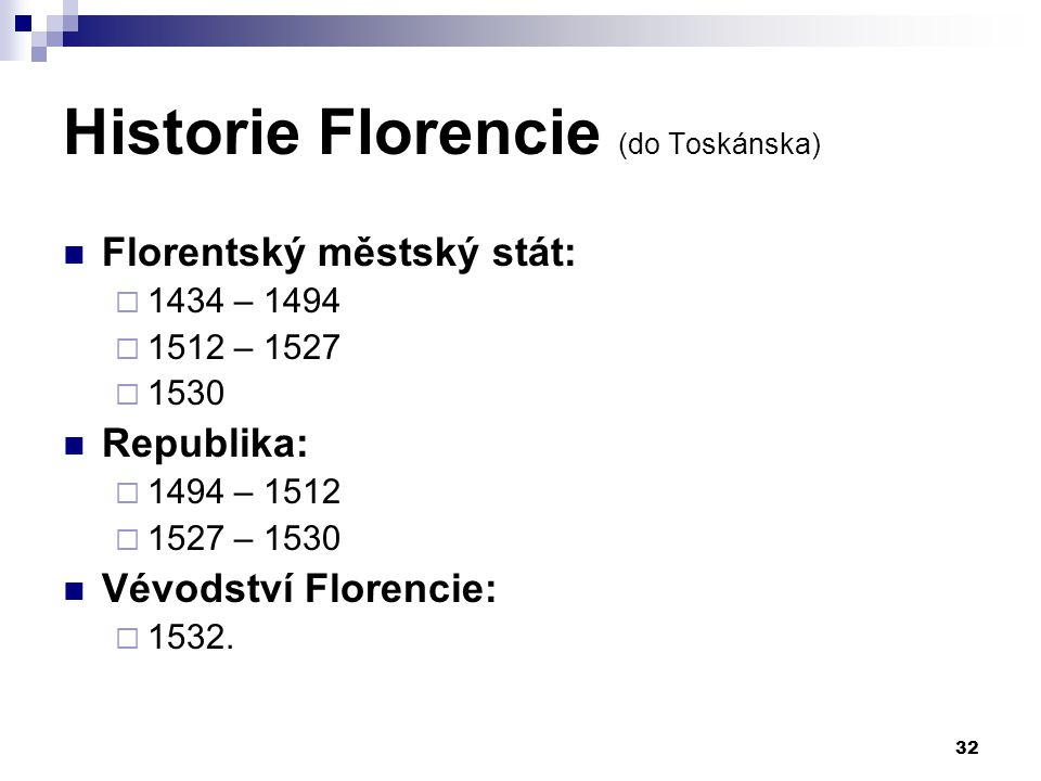 Historie Florencie (do Toskánska) Florentský městský stát:  1434 – 1494  1512 – 1527  1530 Republika:  1494 – 1512  1527 – 1530 Vévodství Florenc