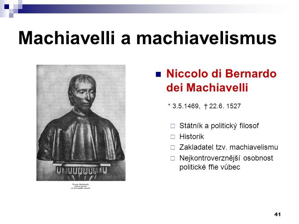 Machiavelli a machiavelismus Niccolo di Bernardo dei Machiavelli * 3.5.1469, † 22.6. 1527  Státník a politický filosof  Historik  Zakladatel tzv. m