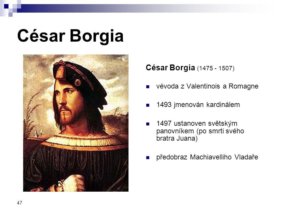 47 César Borgia César Borgia (1475 - 1507) vévoda z Valentinois a Romagne 1493 jmenován kardinálem 1497 ustanoven světským panovníkem (po smrti svého