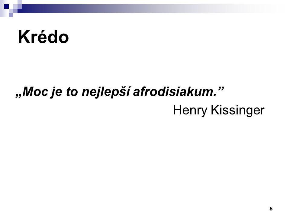 """Krédo """"Moc je to nejlepší afrodisiakum."""" Henry Kissinger 5"""