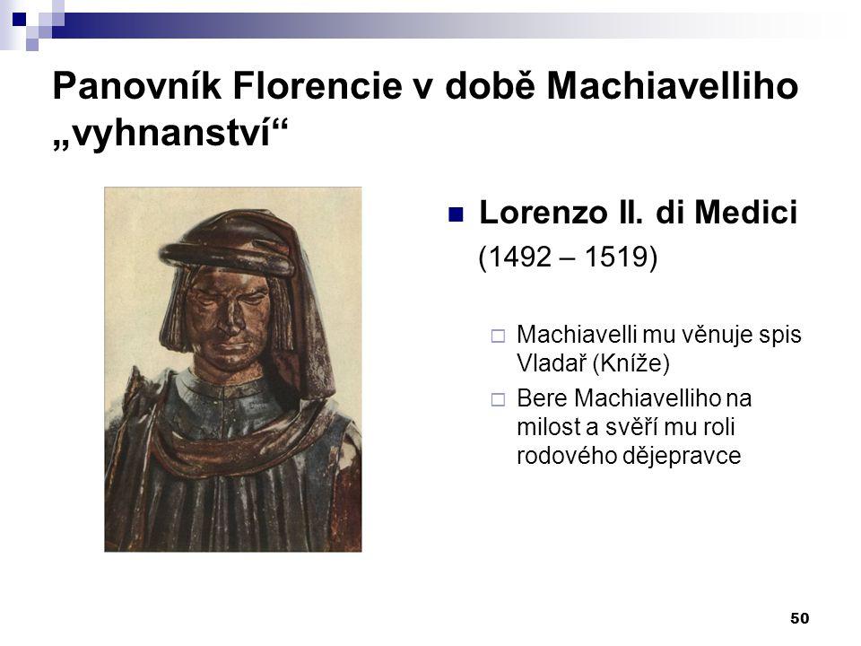 """Panovník Florencie v době Machiavelliho """"vyhnanství"""" Lorenzo II. di Medici (1492 – 1519)  Machiavelli mu věnuje spis Vladař (Kníže)  Bere Machiavell"""