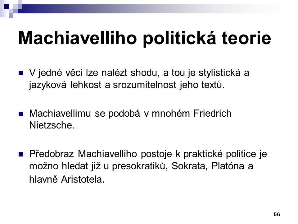Machiavelliho politická teorie V jedné věci lze nalézt shodu, a tou je stylistická a jazyková lehkost a srozumitelnost jeho textů. Machiavellimu se po