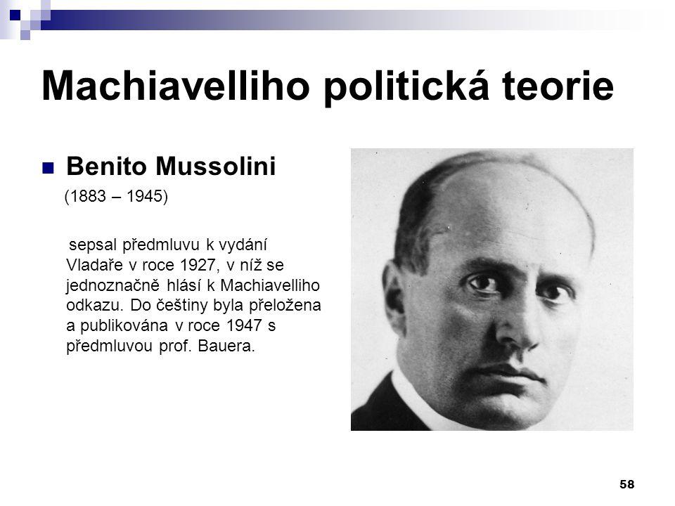Machiavelliho politická teorie Benito Mussolini (1883 – 1945) sepsal předmluvu k vydání Vladaře v roce 1927, v níž se jednoznačně hlásí k Machiavellih