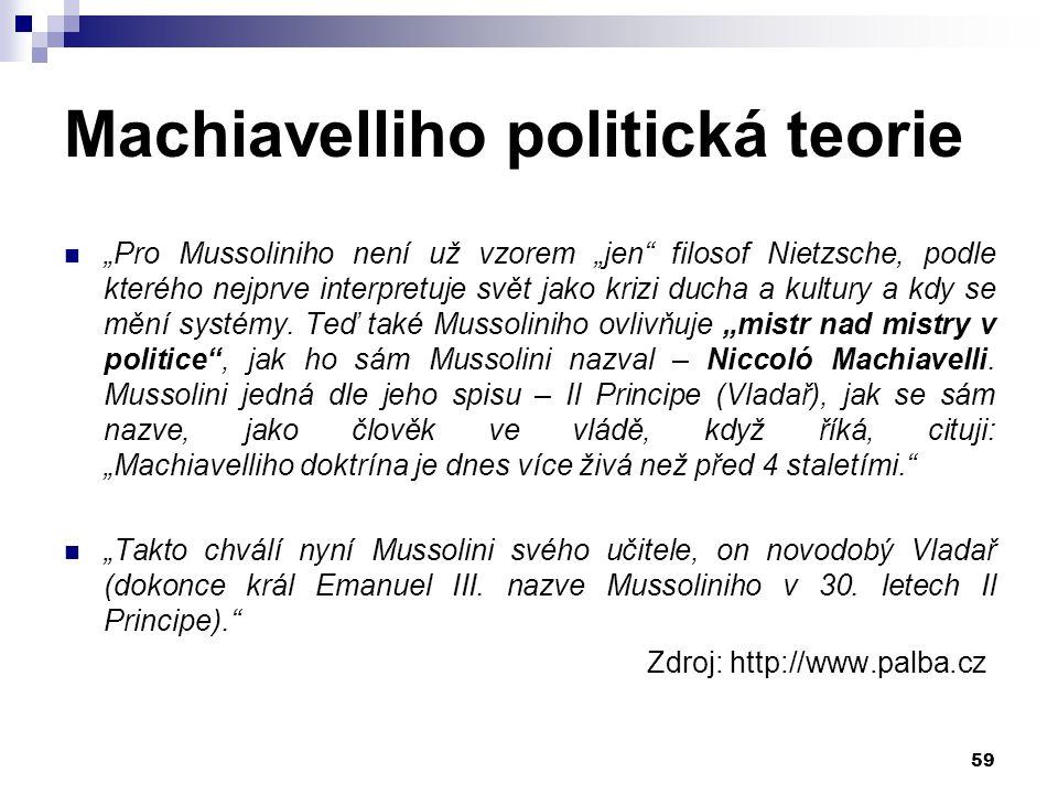 """Machiavelliho politická teorie """"Pro Mussoliniho není už vzorem """"jen"""" filosof Nietzsche, podle kterého nejprve interpretuje svět jako krizi ducha a kul"""