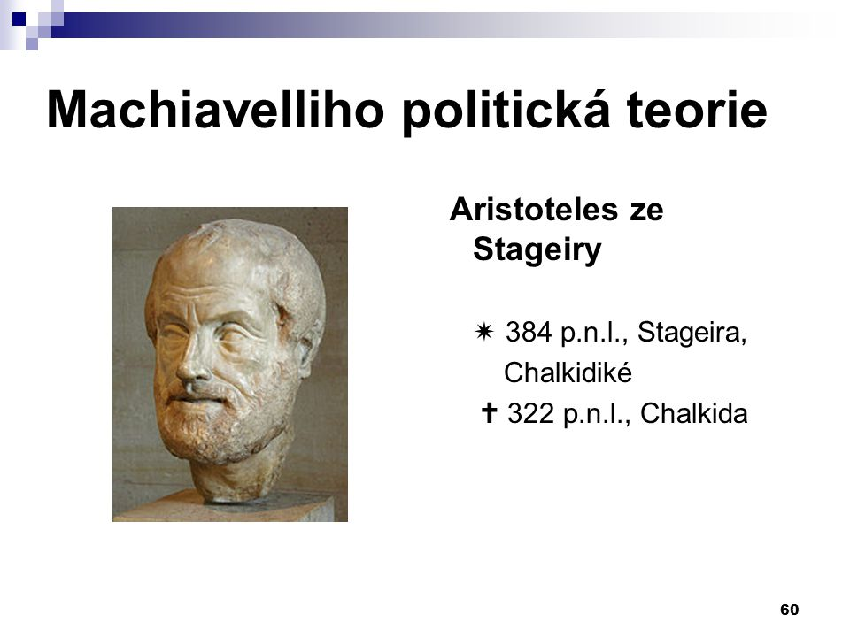Machiavelliho politická teorie Aristoteles ze Stageiry  384 p.n.l., Stageira, Chalkidiké  322 p.n.l., Chalkida 60