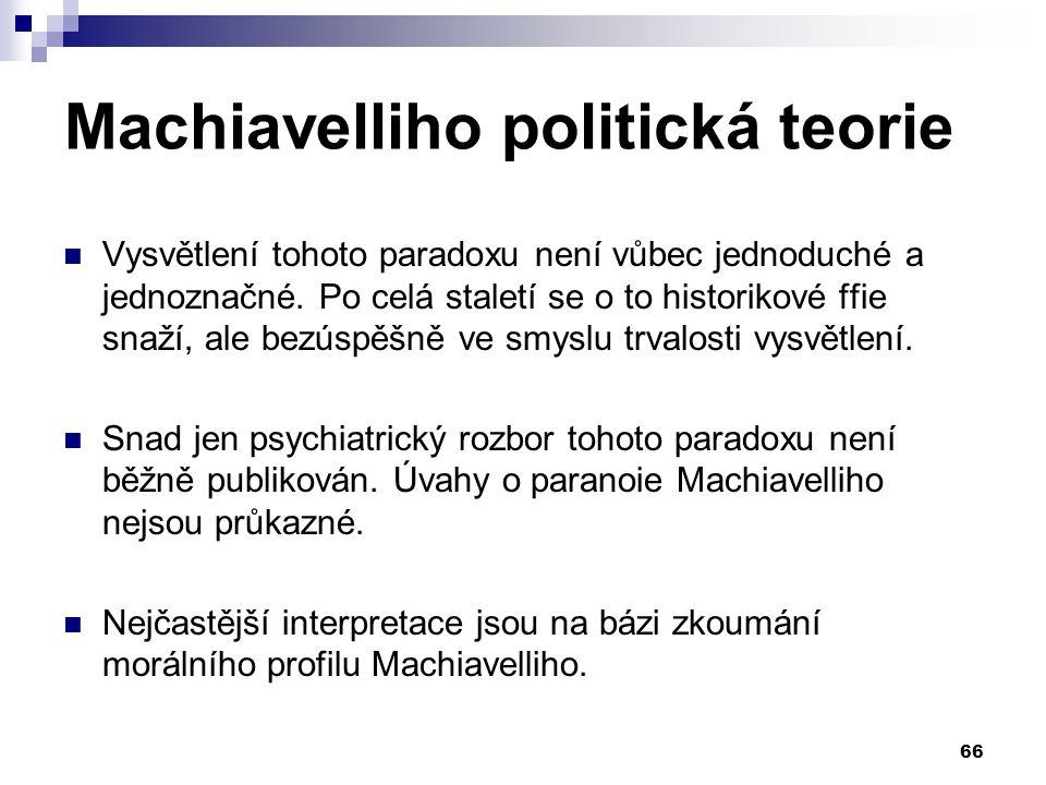 Machiavelliho politická teorie Vysvětlení tohoto paradoxu není vůbec jednoduché a jednoznačné. Po celá staletí se o to historikové ffie snaží, ale bez