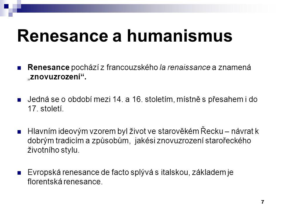 """Renesance a humanismus Renesance pochází z francouzského la renaissance a znamená """"znovuzrození"""". Jedná se o období mezi 14. a 16. stoletím, místně s"""