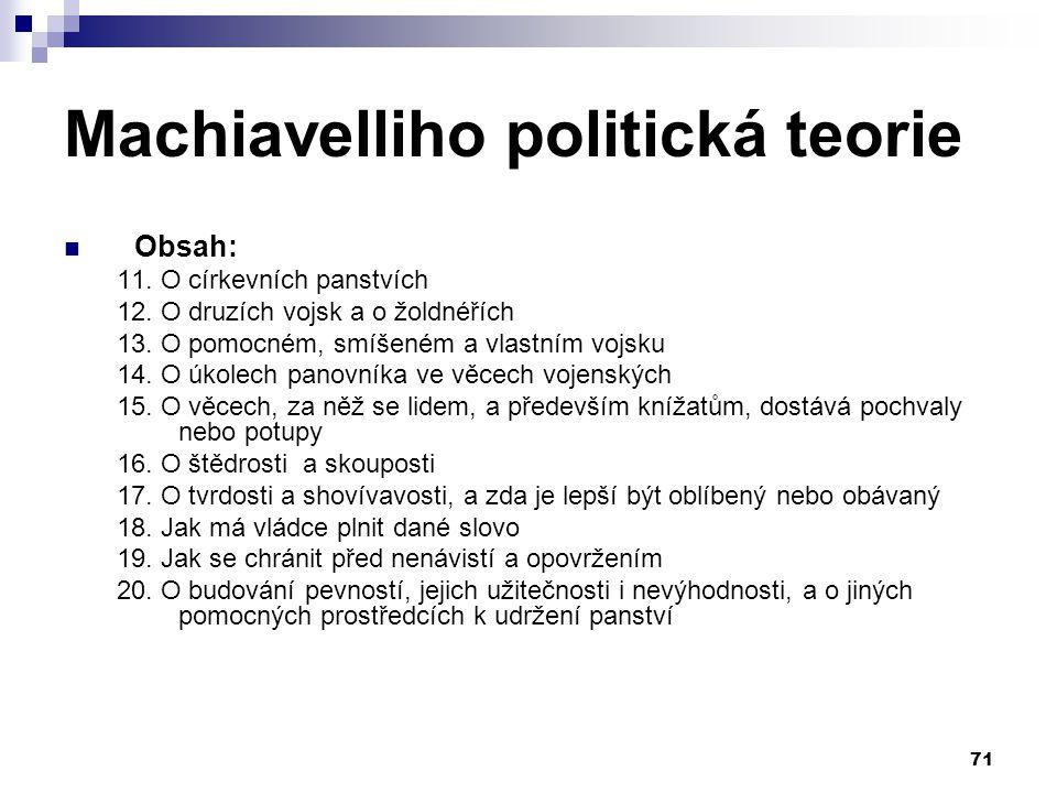 Machiavelliho politická teorie Obsah: 11. O církevních panstvích 12. O druzích vojsk a o žoldnéřích 13. O pomocném, smíšeném a vlastním vojsku 14. O ú