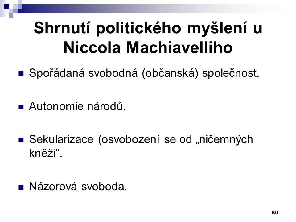 """Shrnutí politického myšlení u Niccola Machiavelliho Spořádaná svobodná (občanská) společnost. Autonomie národů. Sekularizace (osvobození se od """"ničemn"""