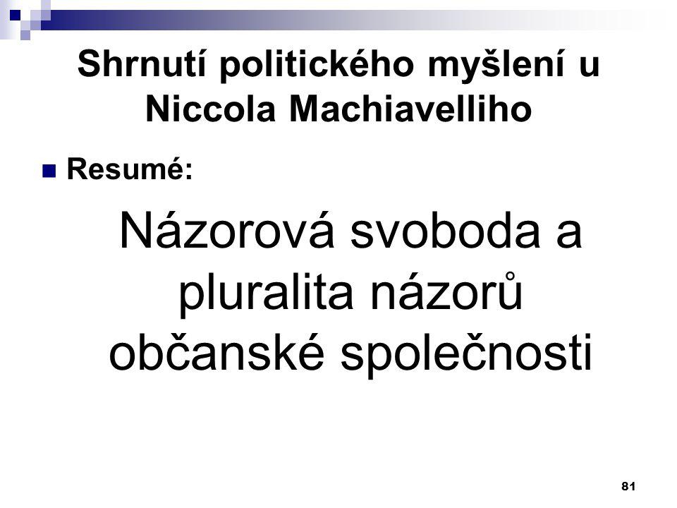 Shrnutí politického myšlení u Niccola Machiavelliho Resumé: Názorová svoboda a pluralita názorů občanské společnosti 81