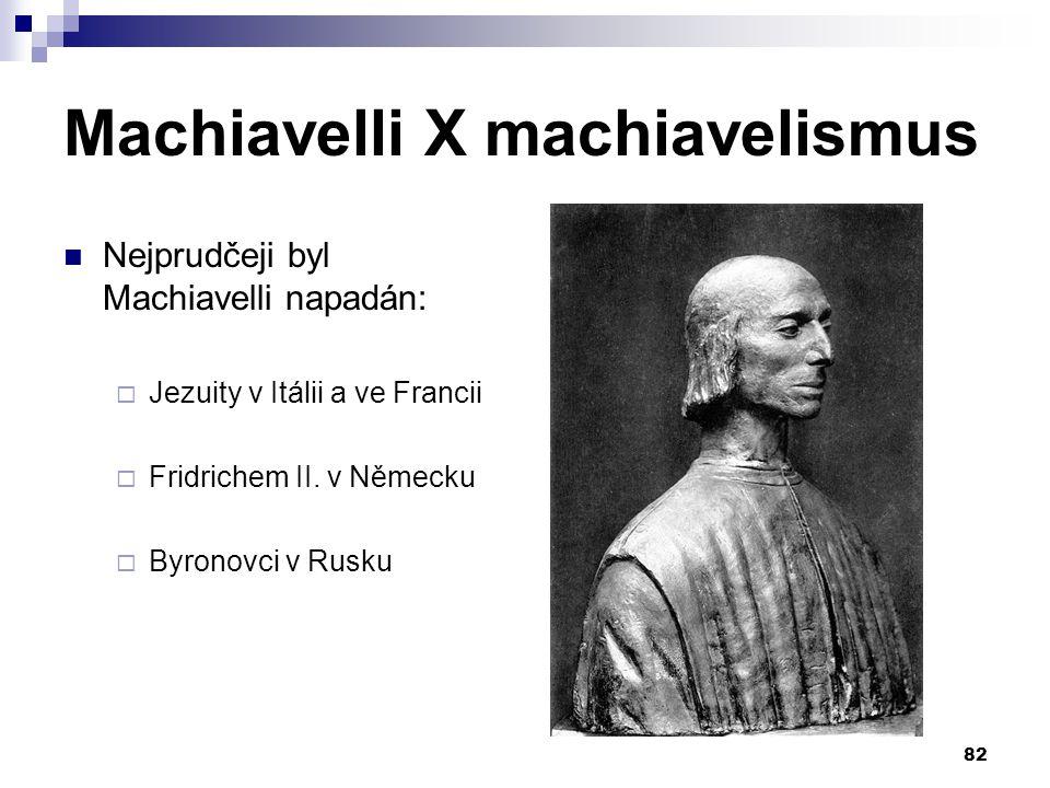 Machiavelli X machiavelismus Nejprudčeji byl Machiavelli napadán:  Jezuity v Itálii a ve Francii  Fridrichem II. v Německu  Byronovci v Rusku 82
