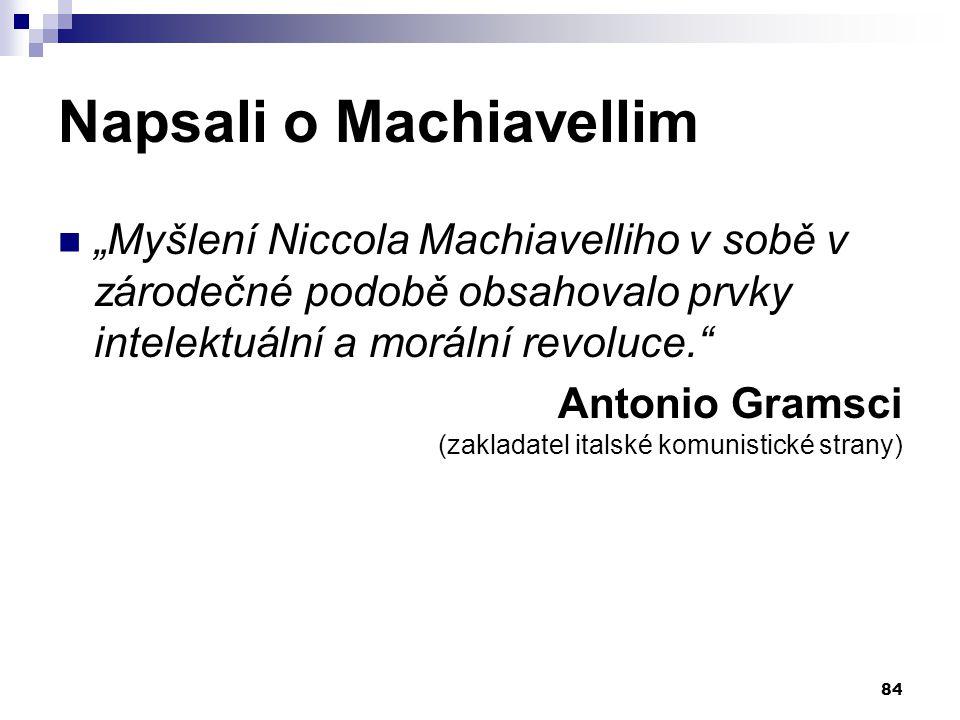 """Napsali o Machiavellim """"Myšlení Niccola Machiavelliho v sobě v zárodečné podobě obsahovalo prvky intelektuální a morální revoluce."""" Antonio Gramsci (z"""