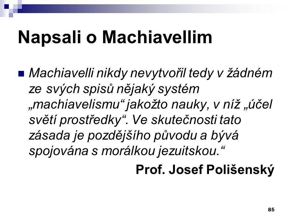 """Napsali o Machiavellim Machiavelli nikdy nevytvořil tedy v žádném ze svých spisů nějaký systém """"machiavelismu"""" jakožto nauky, v níž """"účel světí prostř"""
