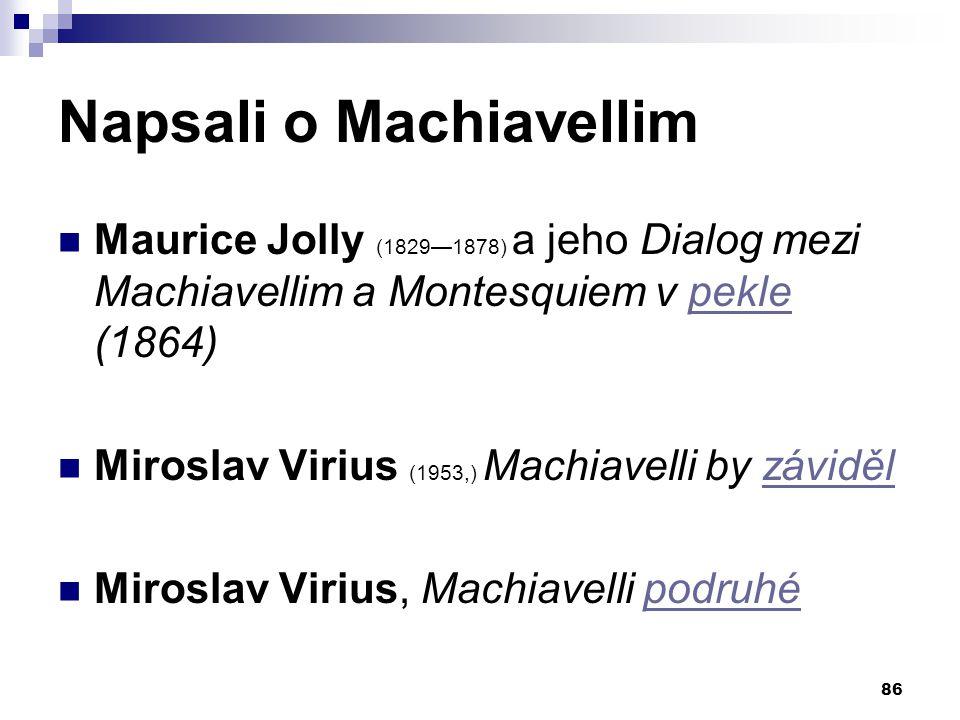 Napsali o Machiavellim Maurice Jolly (1829—1878) a jeho Dialog mezi Machiavellim a Montesquiem v pekle (1864)pekle Miroslav Virius (1953,) Machiavelli