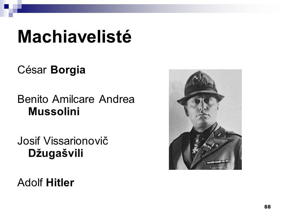 Machiavelisté César Borgia Benito Amilcare Andrea Mussolini Josif Vissarionovič Džugašvili Adolf Hitler 88