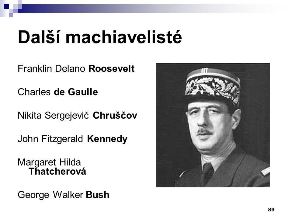 Další machiavelisté Franklin Delano Roosevelt Charles de Gaulle Nikita Sergejevič Chruščov John Fitzgerald Kennedy Margaret Hilda Thatcherová George W