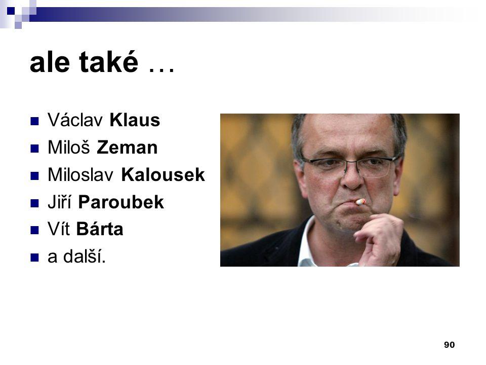 ale také … Václav Klaus Miloš Zeman Miloslav Kalousek Jiří Paroubek Vít Bárta a další. 90