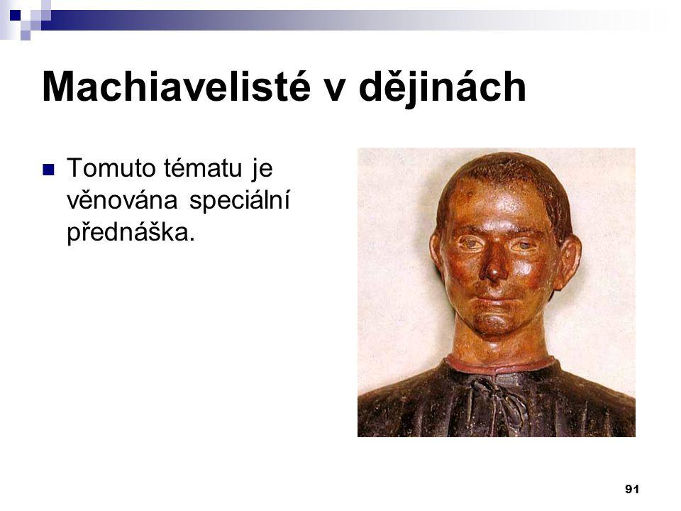 Machiavelisté v dějinách Tomuto tématu je věnována speciální přednáška. 91