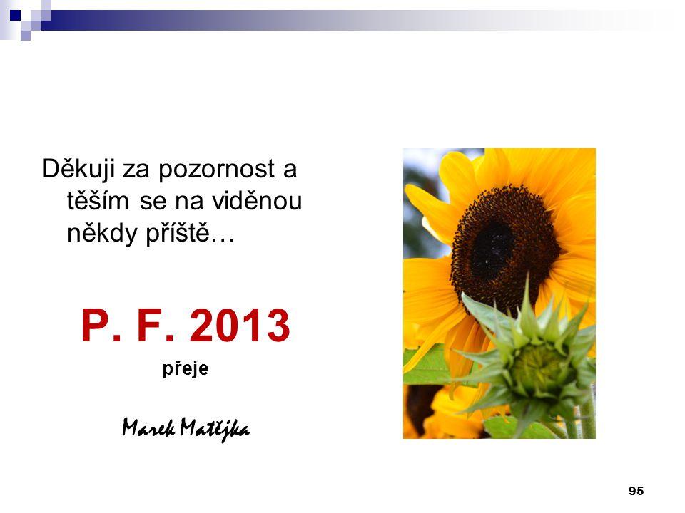 Děkuji za pozornost a těším se na viděnou někdy příště… P. F. 2013 přeje Marek Matějka 95