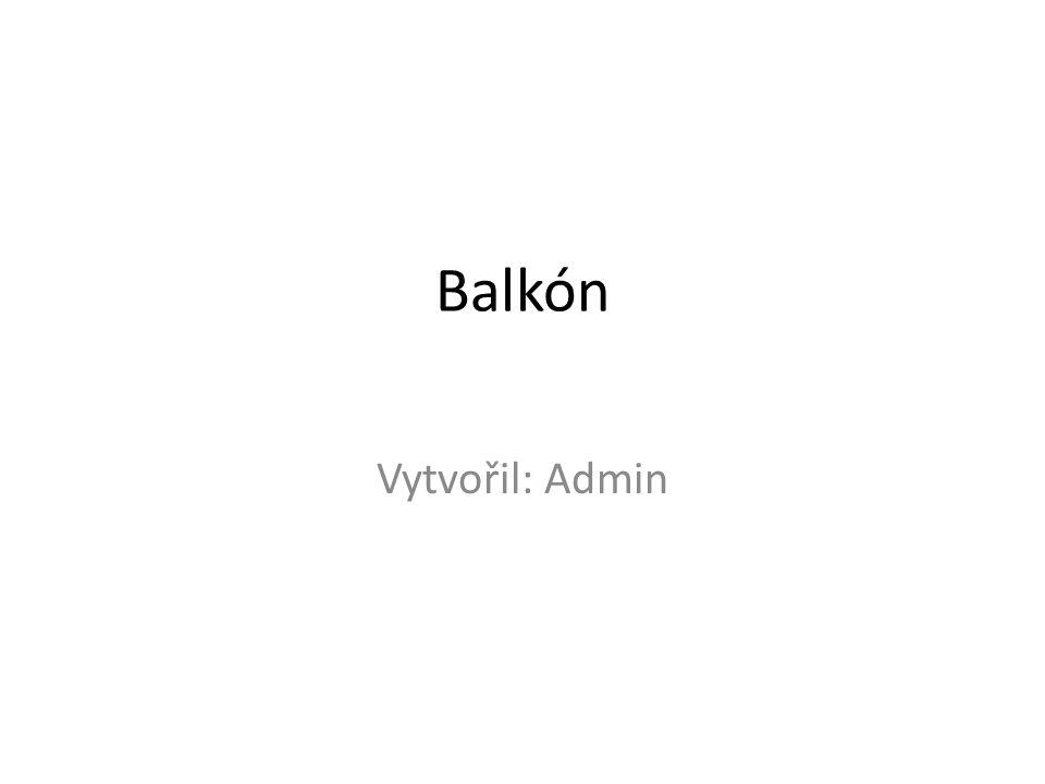 Balkón Vytvořil: Admin