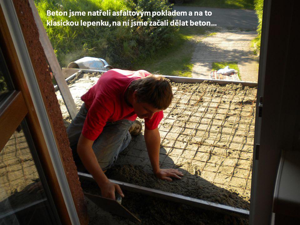 Beton jsme natřeli asfaltovým pokladem a na to klasickou lepenku, na ní jsme začali dělat beton…