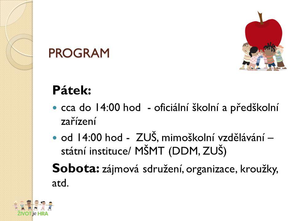 PROGRAM Pátek: cca do 14:00 hod - oficiální školní a předškolní zařízení od 14:00 hod - ZUŠ, mimoškolní vzdělávání – státní instituce/ MŠMT (DDM, ZUŠ) Sobota: zájmová sdružení, organizace, kroužky, atd.