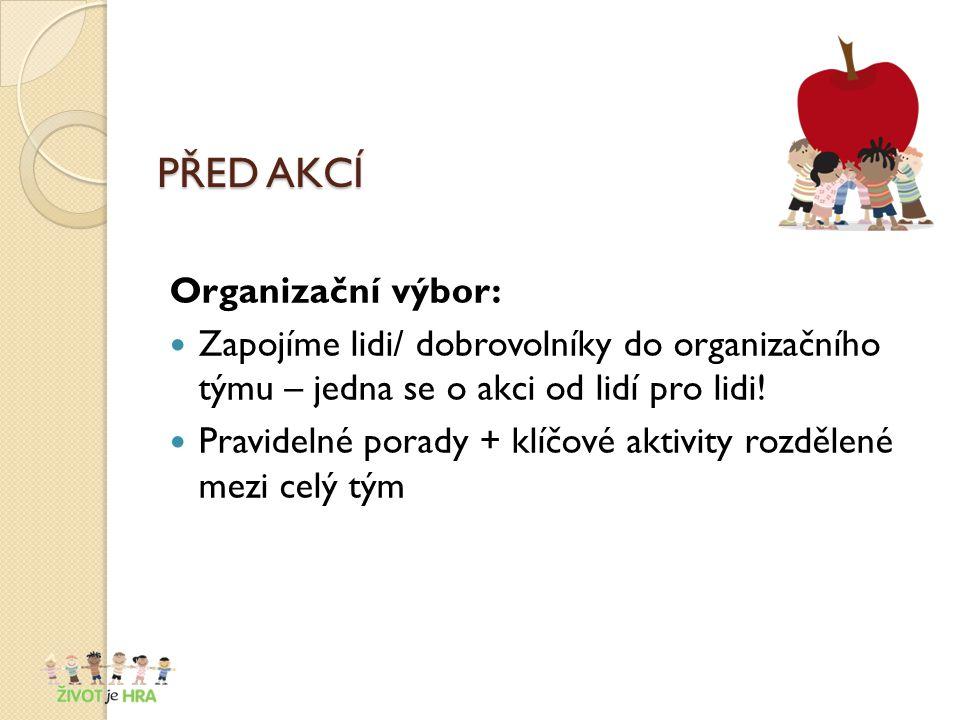 PŘED AKCÍ Organizační výbor: Zapojíme lidi/ dobrovolníky do organizačního týmu – jedna se o akci od lidí pro lidi.