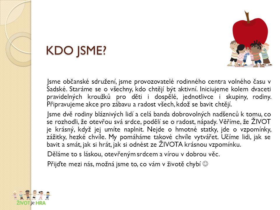 KDO JSME. Jsme občanské sdružení, jsme provozovatelé rodinného centra volného času v Sadské.