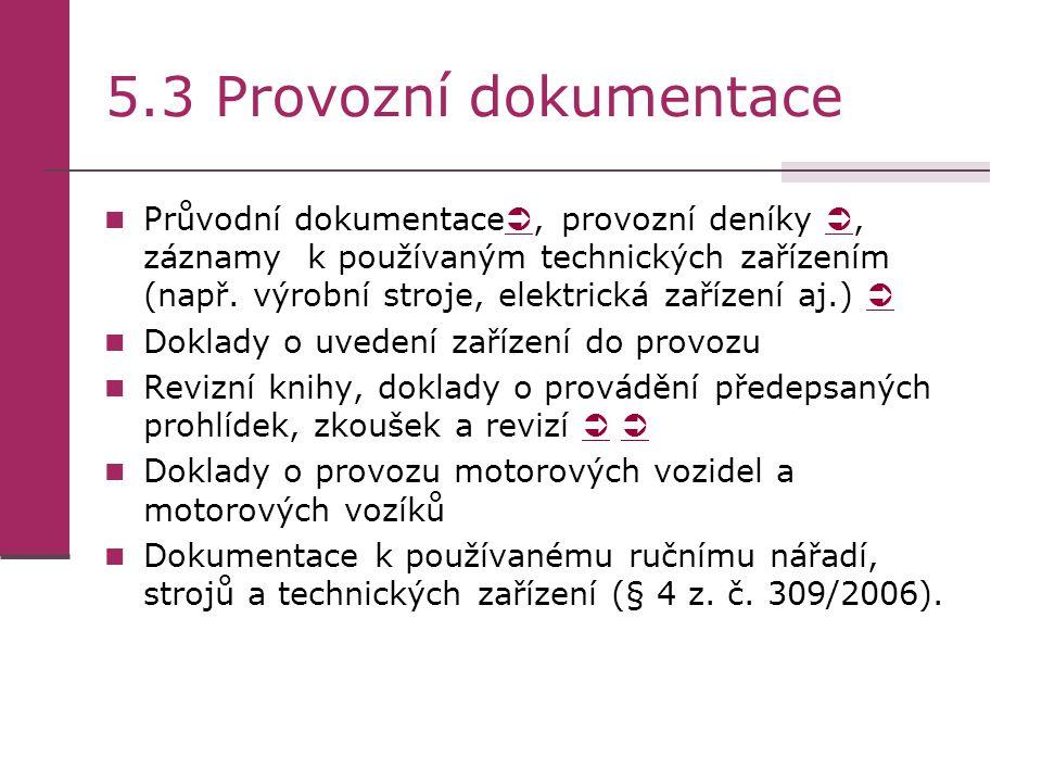 5.3 Provozní dokumentace Průvodní dokumentace , provozní deníky , záznamy k používaným technických zařízením (např. výrobní stroje, elektrická zaříz