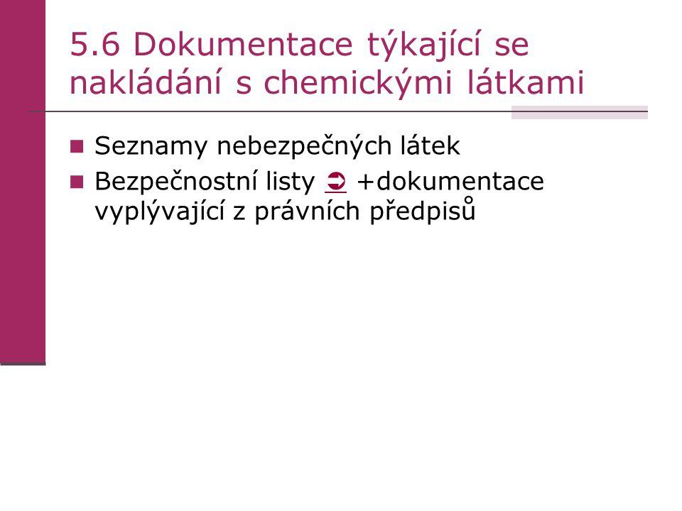 5.6 Dokumentace týkající se nakládání s chemickými látkami Seznamy nebezpečných látek Bezpečnostní listy  +dokumentace vyplývající z právních předpis